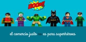 El comercio justo no es para superhéroes!
