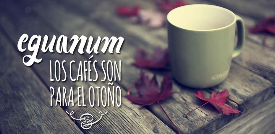 Los cafés son para el Otoño! comercio justo